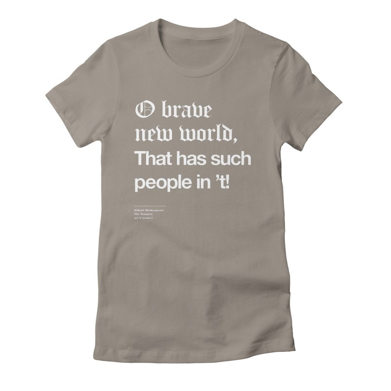 O brave new world, That has such people in 't! Women's T-Shirt by Shirtspeare