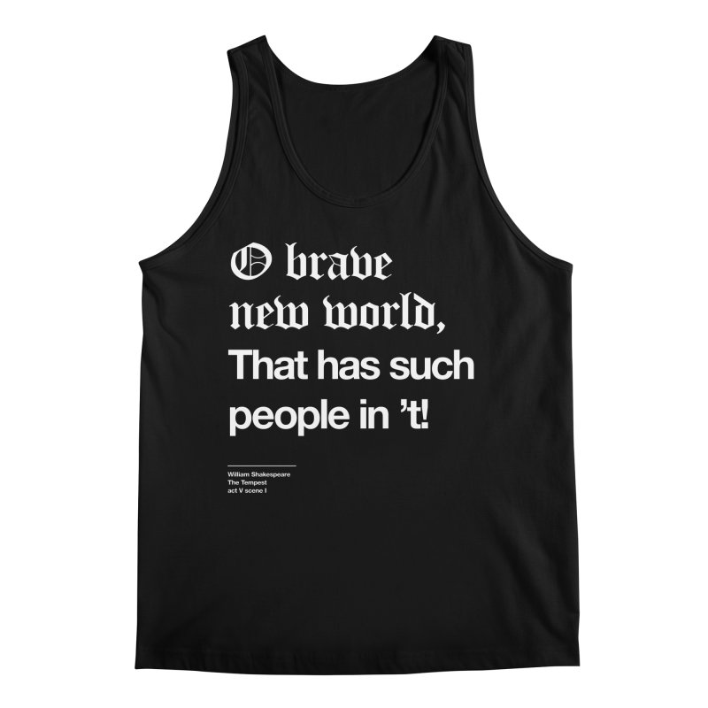 O brave new world, That has such people in 't! Men's Regular Tank by Shirtspeare