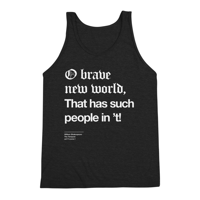 O brave new world, That has such people in 't! Men's Triblend Tank by Shirtspeare