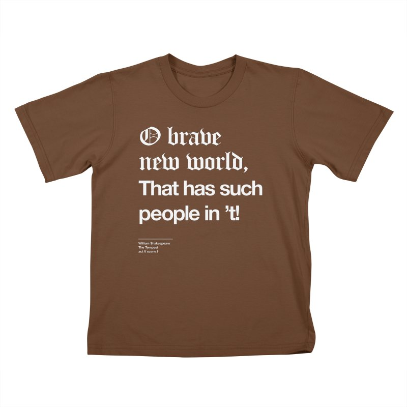 O brave new world, That has such people in 't! Kids T-Shirt by Shirtspeare