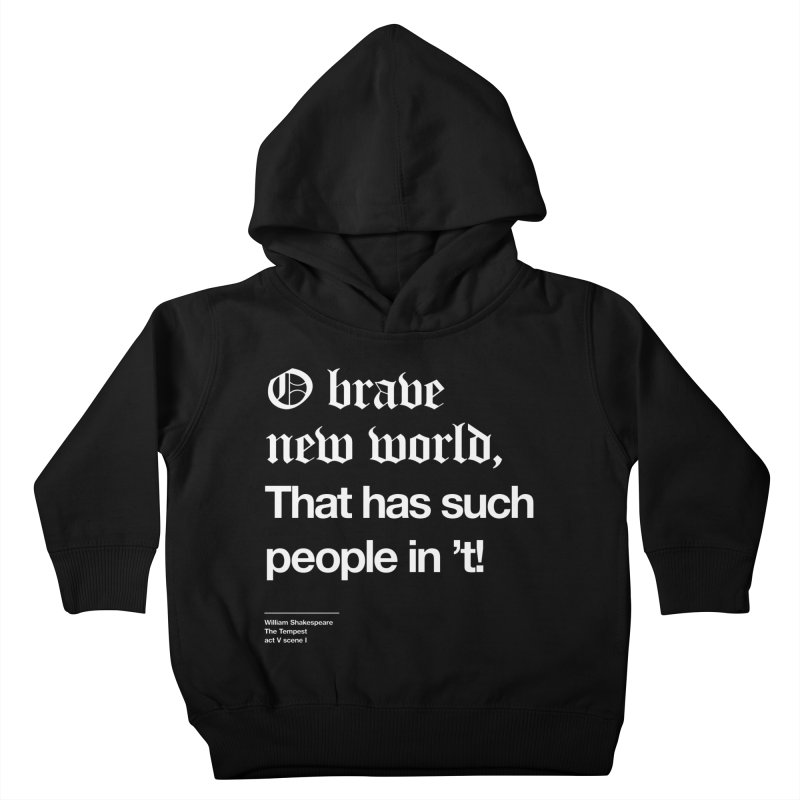 O brave new world, That has such people in 't! Kids Toddler Pullover Hoody by Shirtspeare
