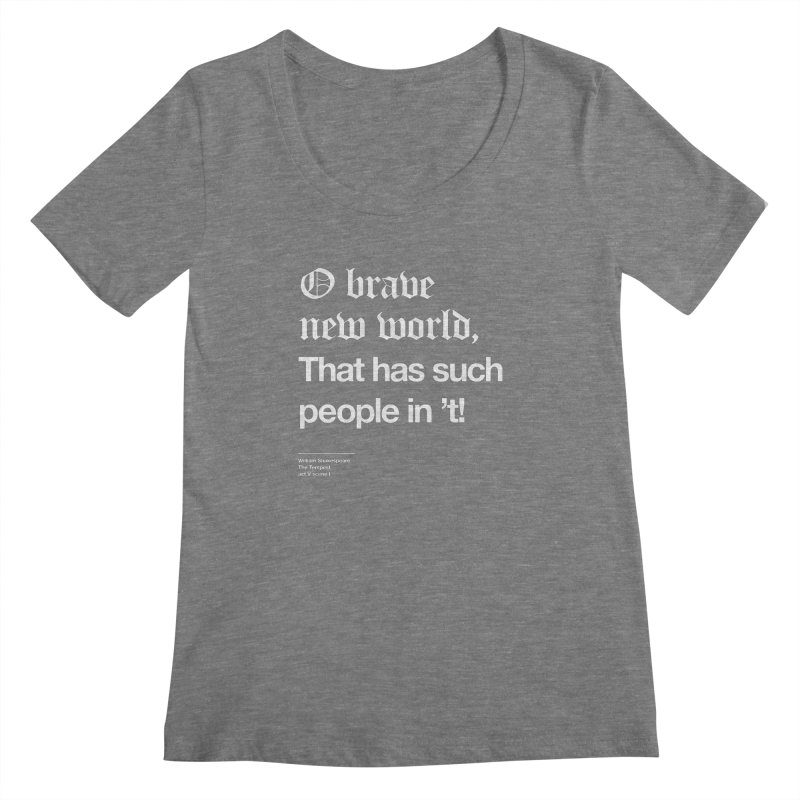 O brave new world, That has such people in 't! Women's Scoopneck by Shirtspeare