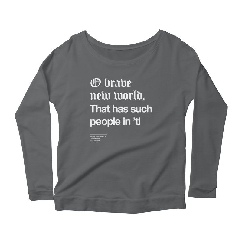O brave new world, That has such people in 't! Women's Scoop Neck Longsleeve T-Shirt by Shirtspeare
