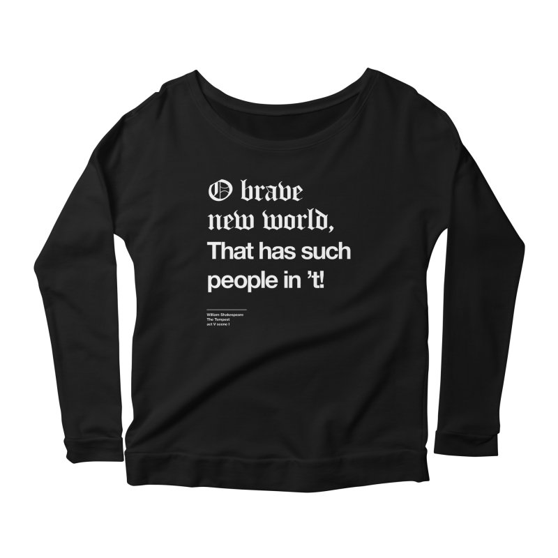 O brave new world, That has such people in 't! Women's Longsleeve Scoopneck  by Shirtspeare