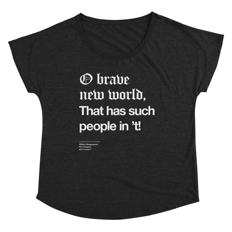 O brave new world, That has such people in 't! Women's Dolman Scoop Neck by Shirtspeare