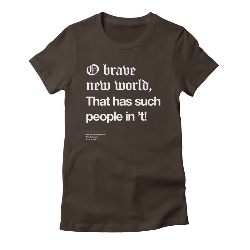 O brave new world, That has such people in 't! Women's Fitted T-Shirt by Shirtspeare