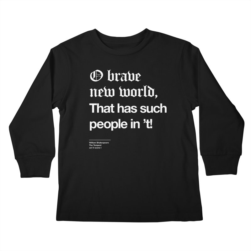 O brave new world, That has such people in 't! Kids Longsleeve T-Shirt by Shirtspeare