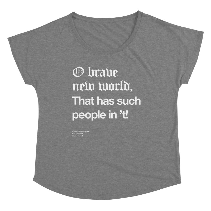 O brave new world, That has such people in 't! Women's Scoop Neck by Shirtspeare