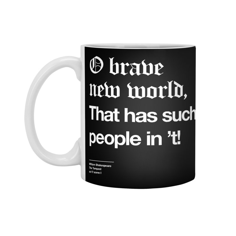 O brave new world, That has such people in 't! Accessories Standard Mug by Shirtspeare