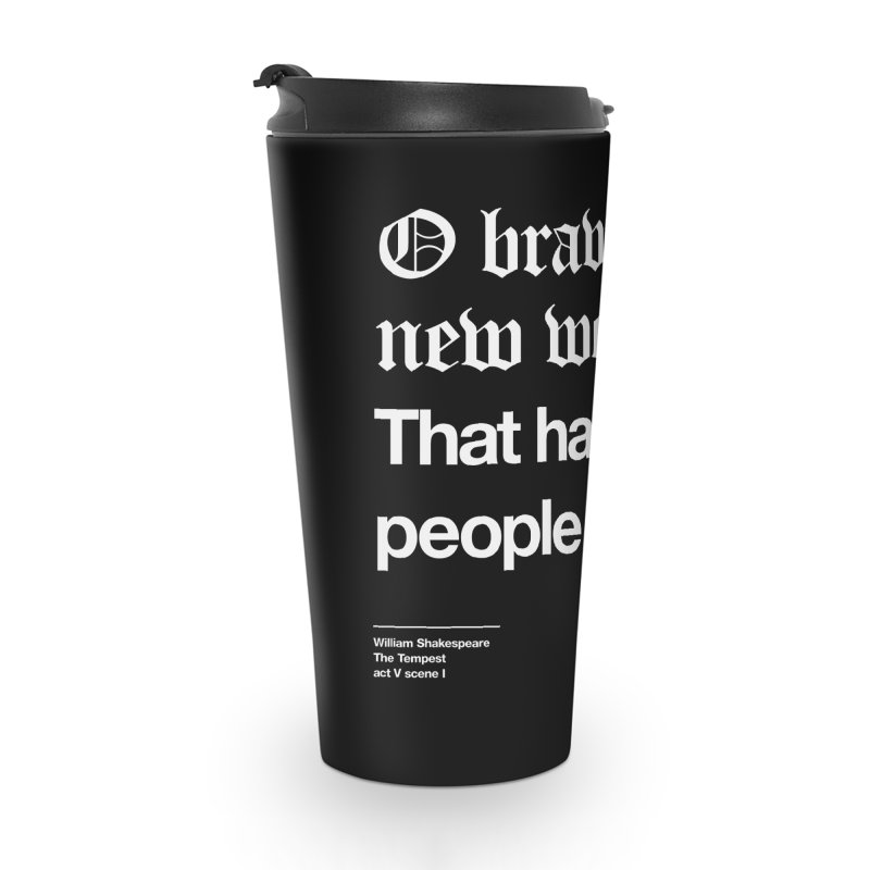O brave new world, That has such people in 't! Accessories Travel Mug by Shirtspeare