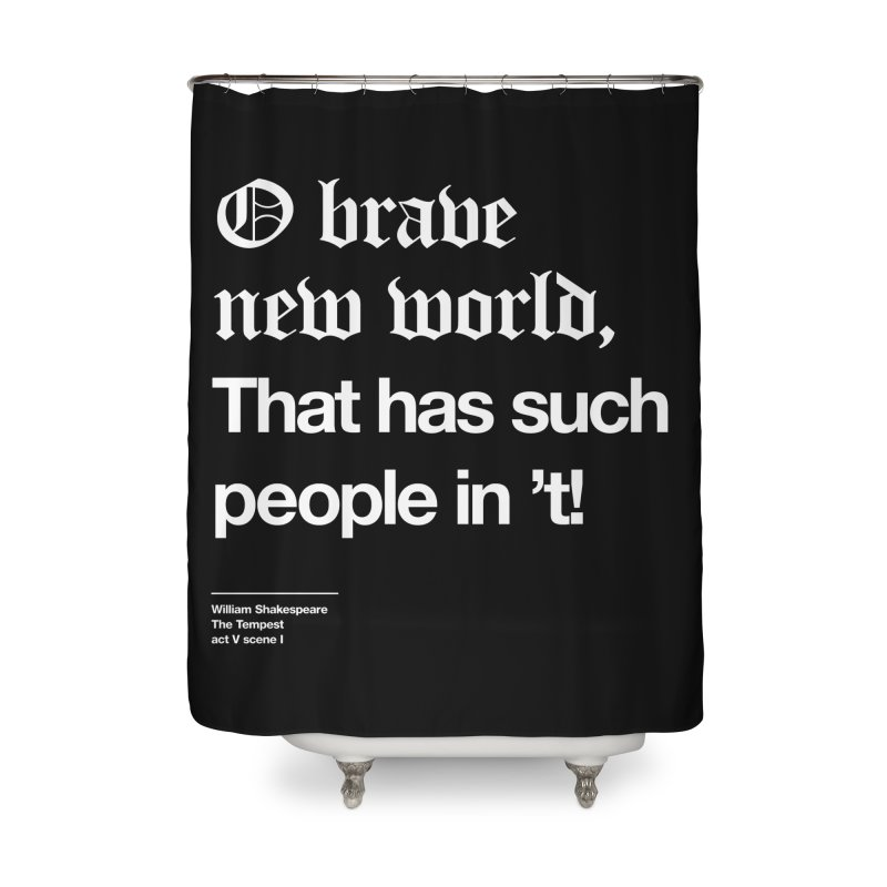 O brave new world, That has such people in 't! Home Shower Curtain by Shirtspeare