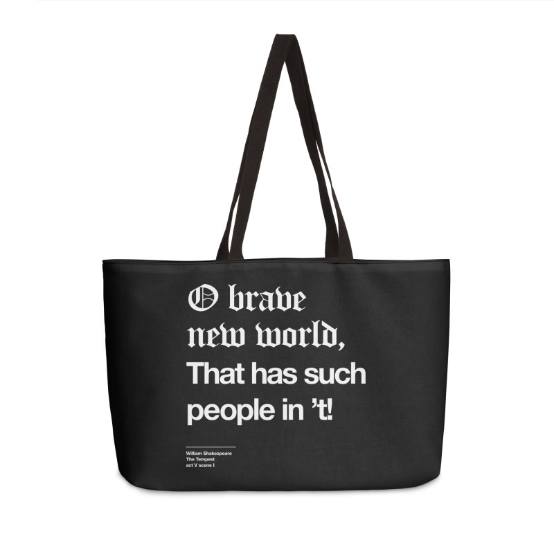 O brave new world, That has such people in 't! Accessories Bag by Shirtspeare