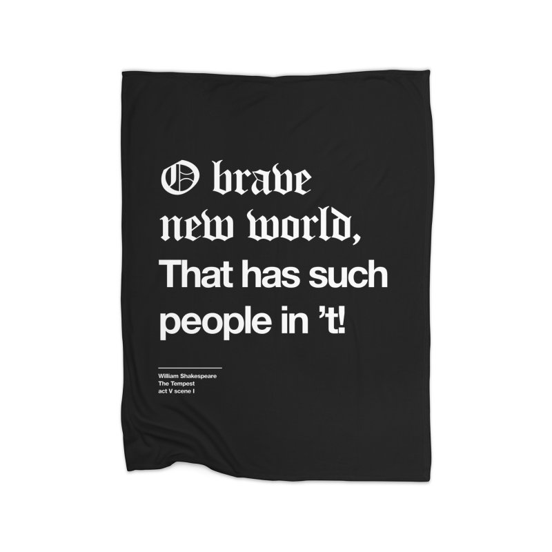 O brave new world, That has such people in 't! Home Fleece Blanket Blanket by Shirtspeare