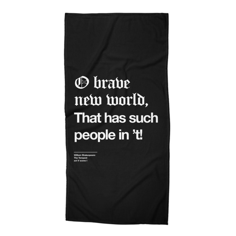 O brave new world, That has such people in 't! Accessories Beach Towel by Shirtspeare