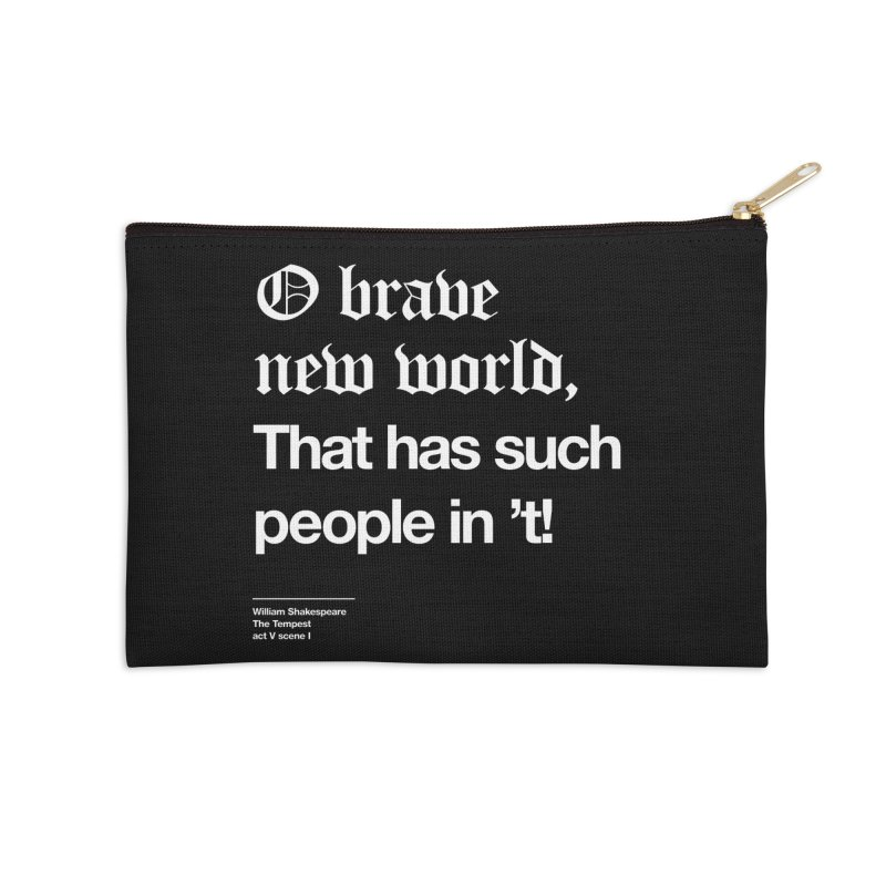 O brave new world, That has such people in 't! Accessories Zip Pouch by Shirtspeare