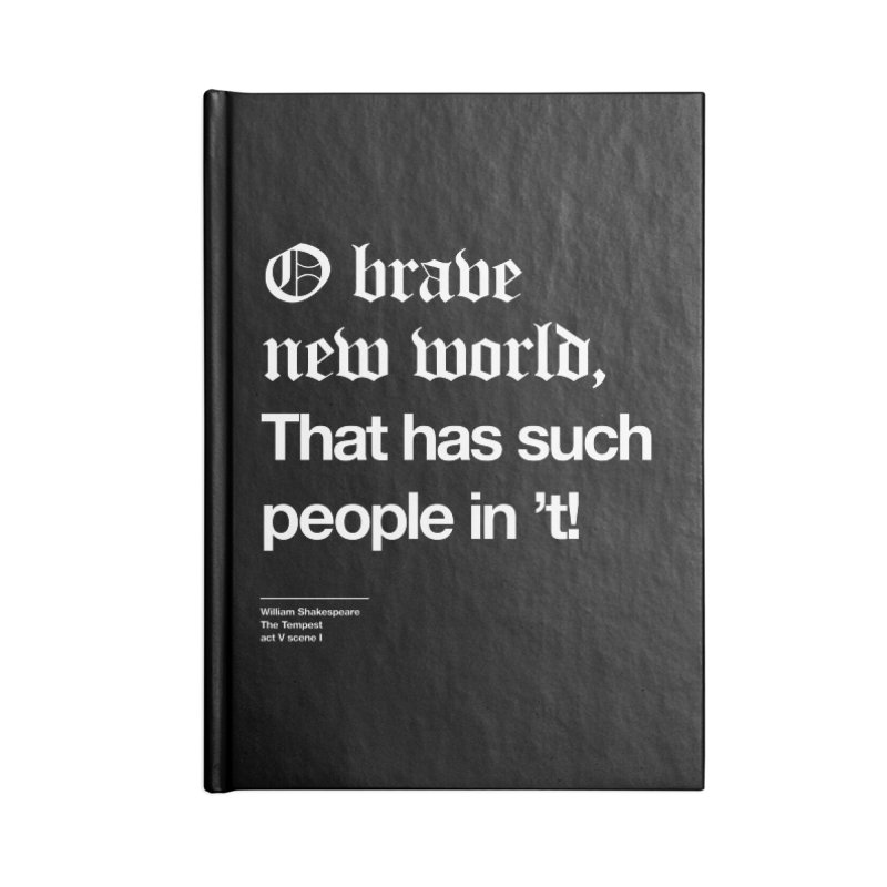 O brave new world, That has such people in 't! Accessories Notebook by Shirtspeare