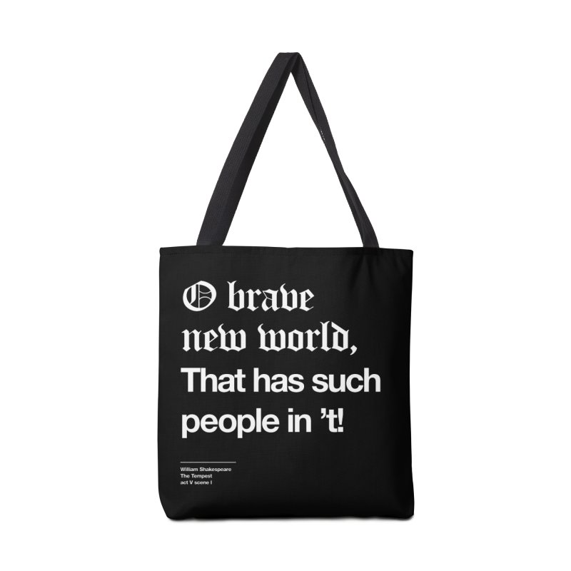 O brave new world, That has such people in 't! Accessories Tote Bag Bag by Shirtspeare