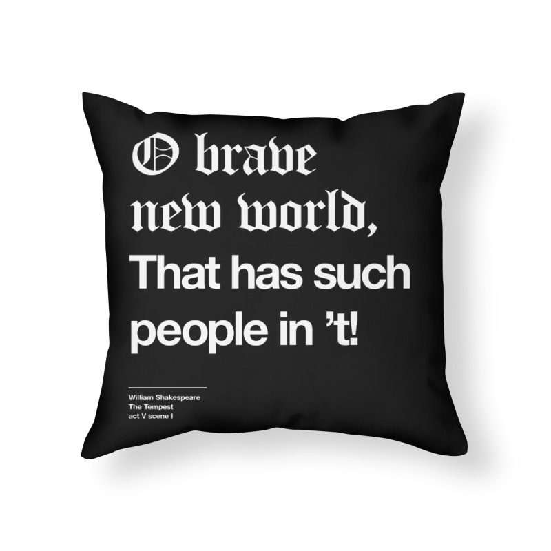 O brave new world, That has such people in 't! Home Throw Pillow by Shirtspeare