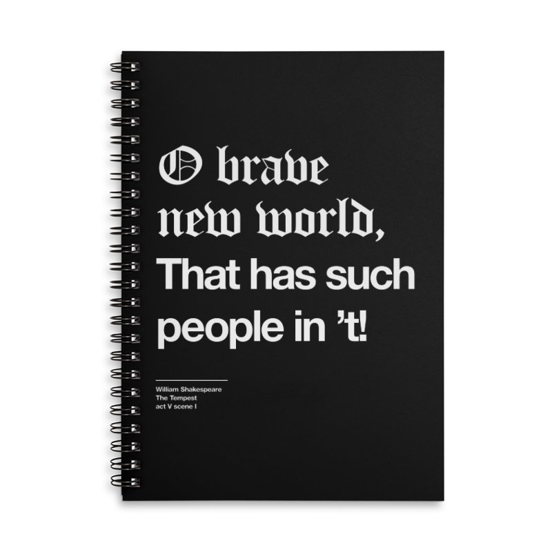 O brave new world, That has such people in 't! Accessories Lined Spiral Notebook by Shirtspeare