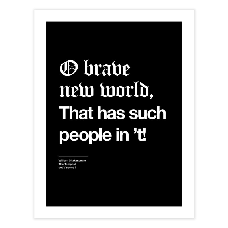 O brave new world, That has such people in 't! Home Fine Art Print by Shirtspeare