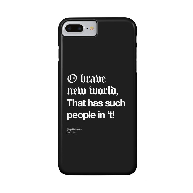 O brave new world, That has such people in 't! Accessories Phone Case by Shirtspeare