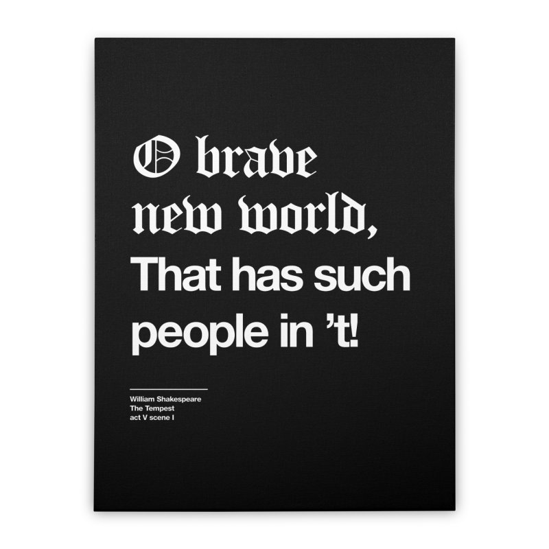 O brave new world, That has such people in 't! Home Stretched Canvas by Shirtspeare