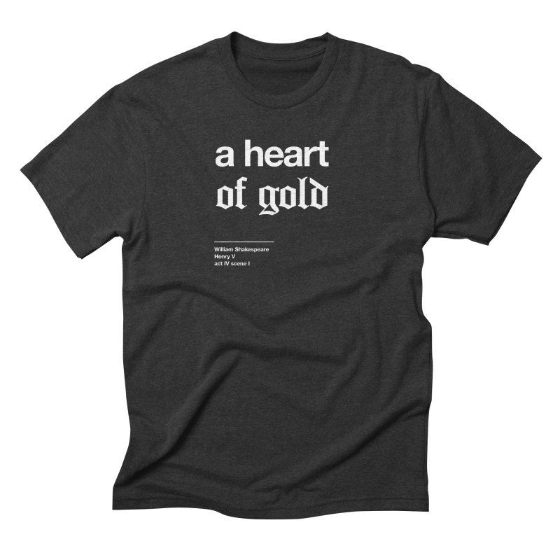 a heart of gold Men's Triblend T-Shirt by Shirtspeare