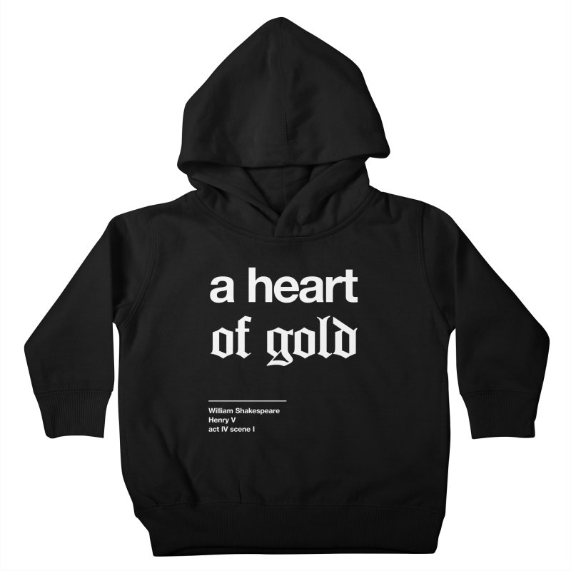 a heart of gold Kids Toddler Pullover Hoody by Shirtspeare