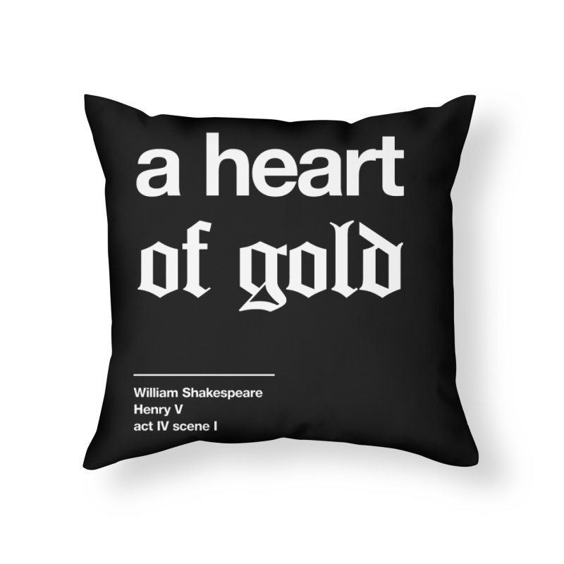 a heart of gold Home Throw Pillow by Shirtspeare