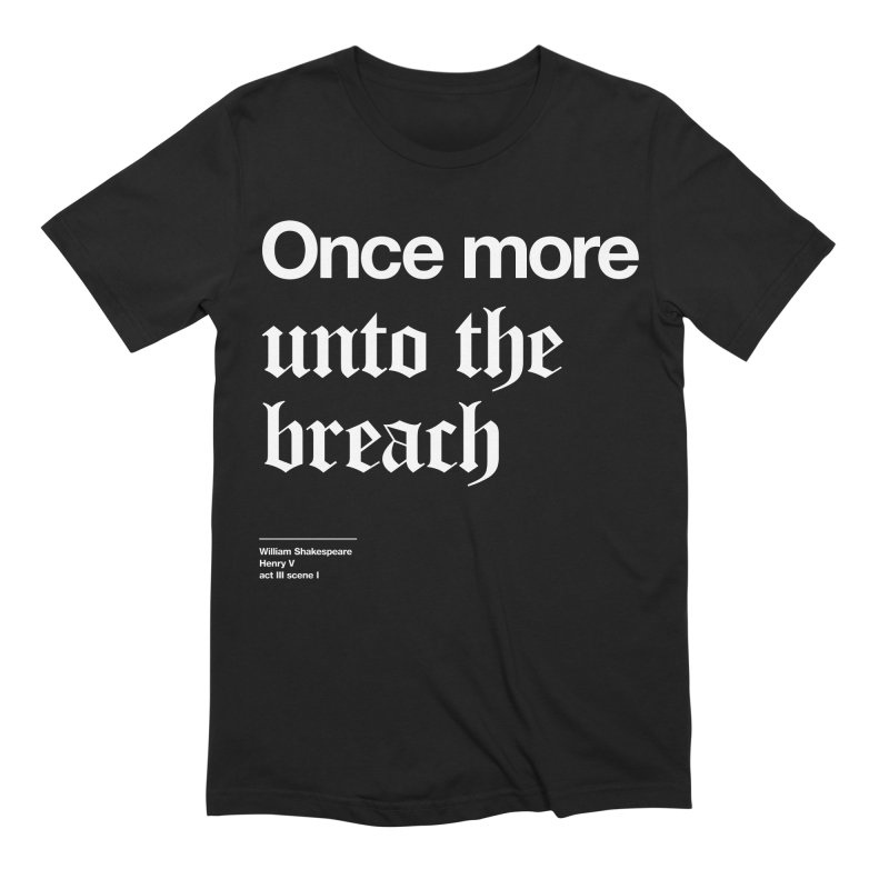 Once more unto the breach Men's Extra Soft T-Shirt by Shirtspeare