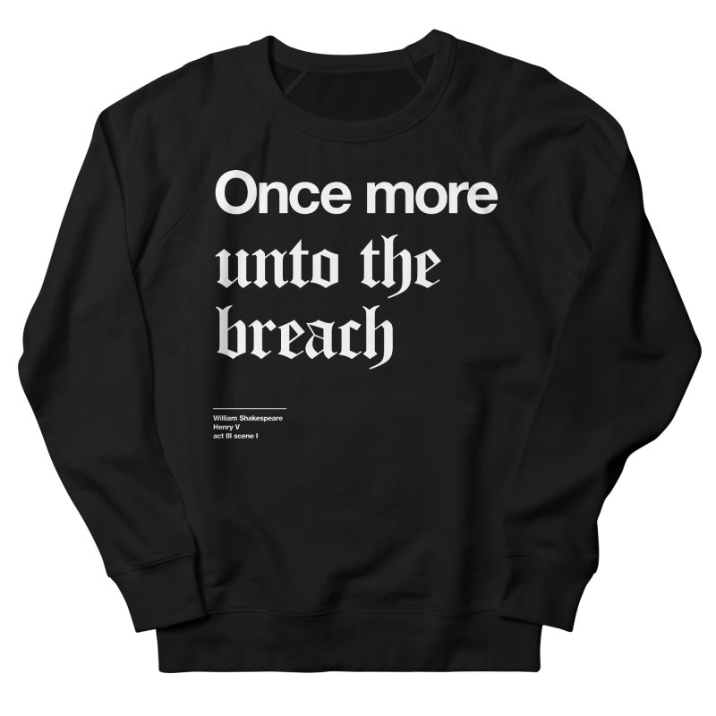 Once more unto the breach Men's Sweatshirt by Shirtspeare