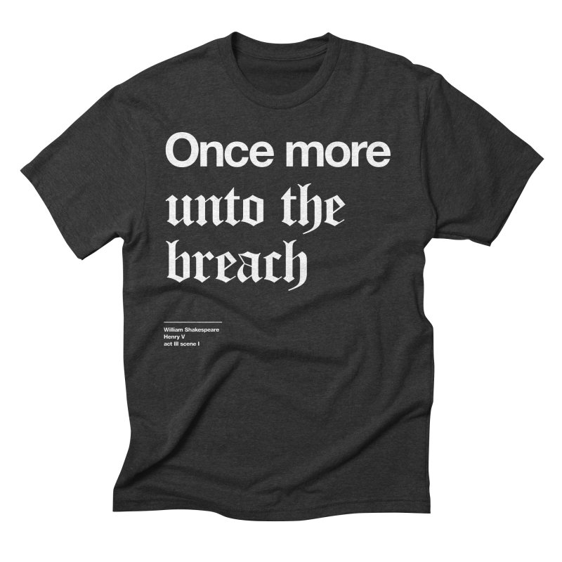 Once more unto the breach Men's Triblend T-shirt by Shirtspeare