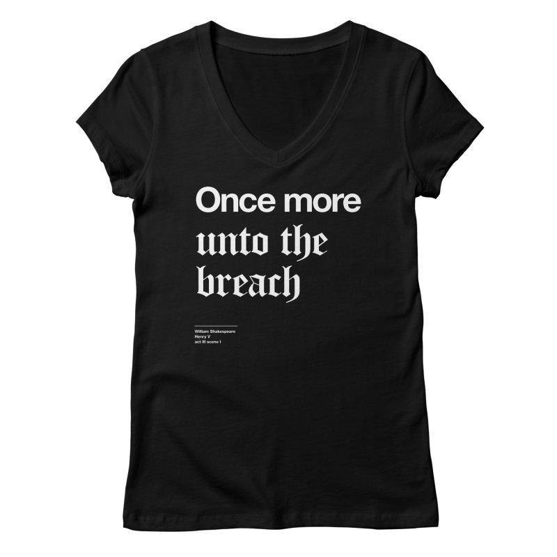 Once more unto the breach Women's V-Neck by Shirtspeare