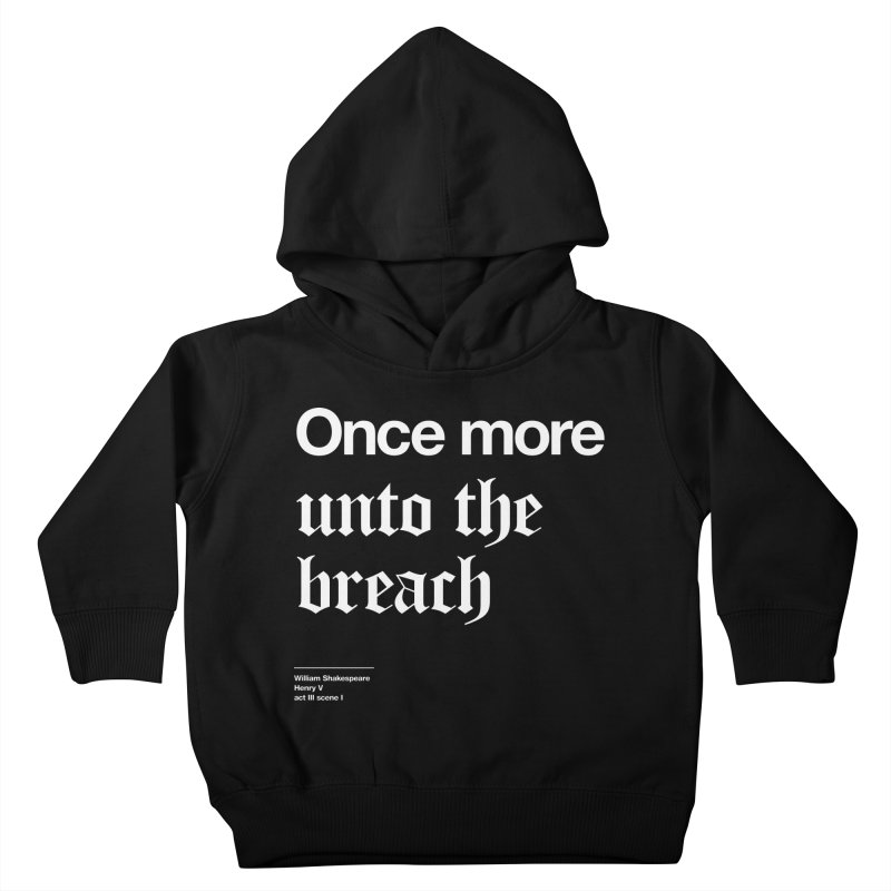 Once more unto the breach Kids Toddler Pullover Hoody by Shirtspeare