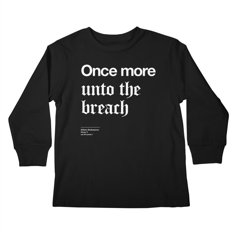Once more unto the breach Kids Longsleeve T-Shirt by Shirtspeare