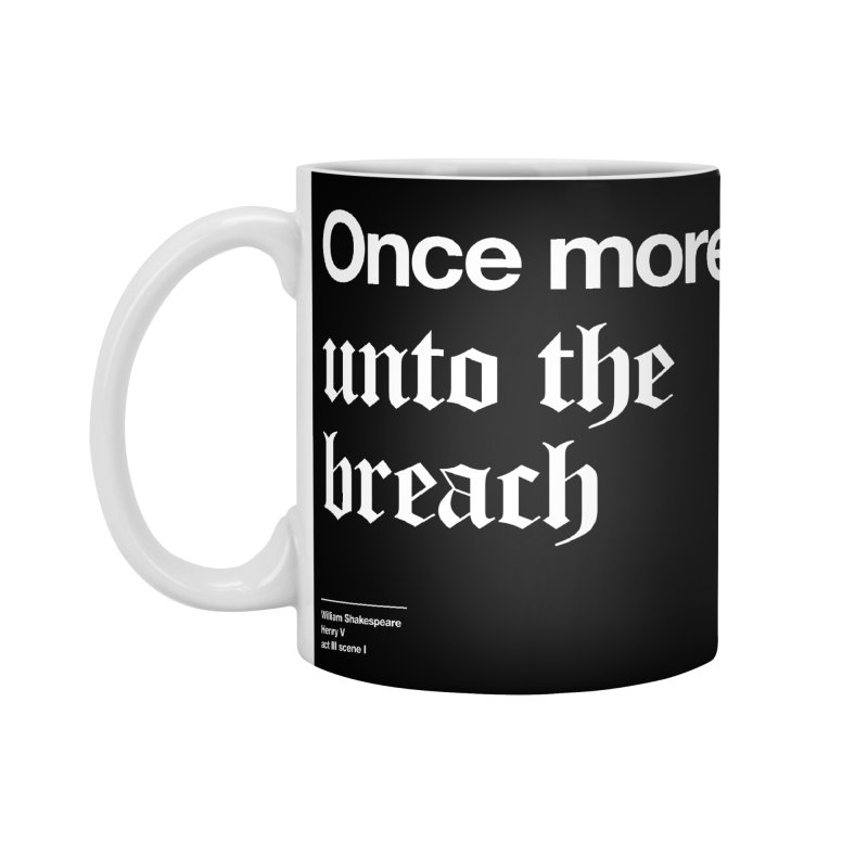 Once more unto the breach Accessories Mug by Shirtspeare