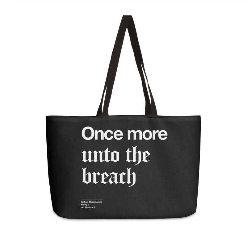 Once more unto the breach Accessories Weekender Bag Bag by Shirtspeare
