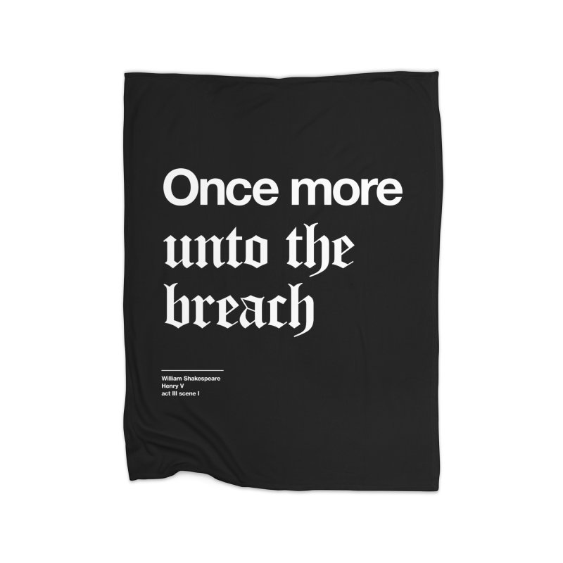Once more unto the breach Home Fleece Blanket Blanket by Shirtspeare