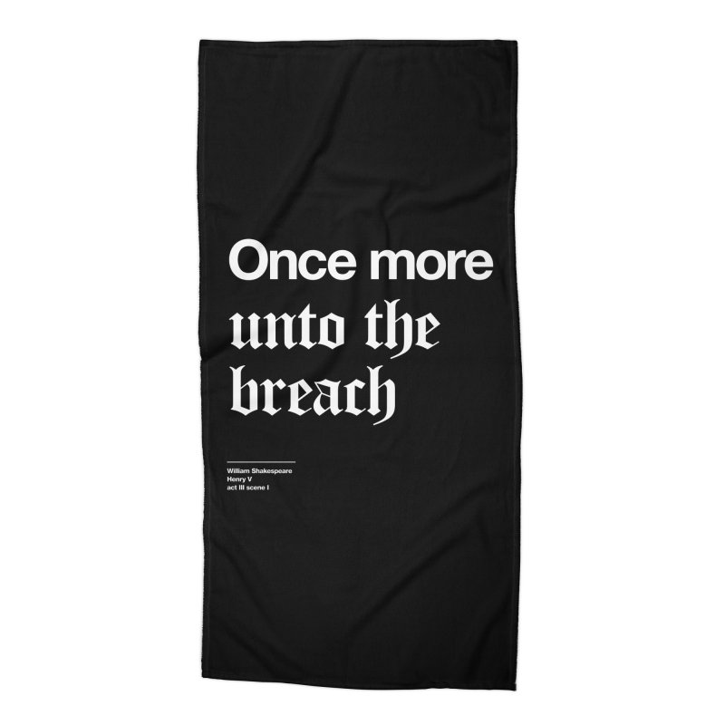 Once more unto the breach Accessories Beach Towel by Shirtspeare