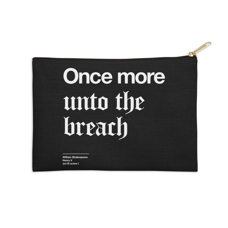 Once more unto the breach Accessories Zip Pouch by Shirtspeare