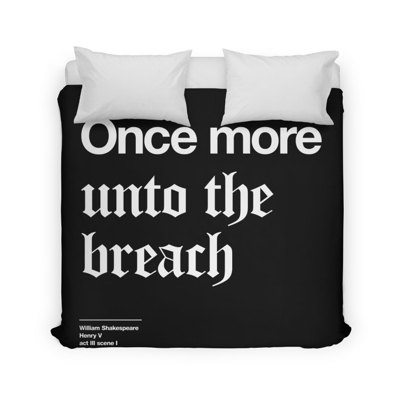 Once more unto the breach Home Duvet by Shirtspeare