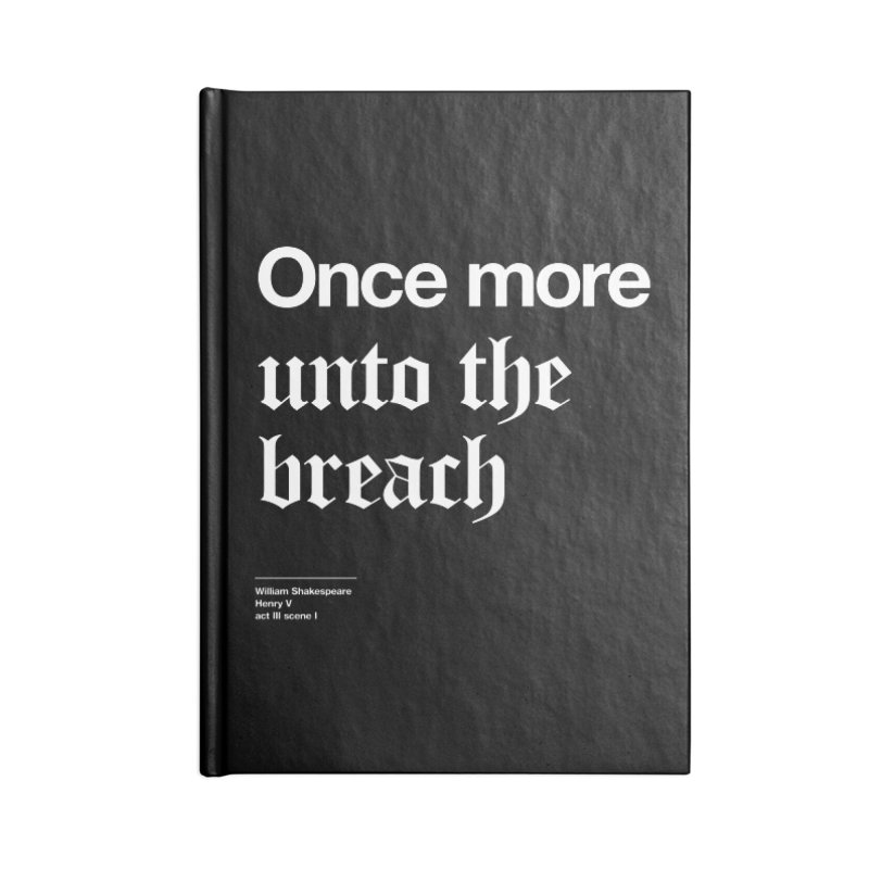 Once more unto the breach Accessories Blank Journal Notebook by Shirtspeare