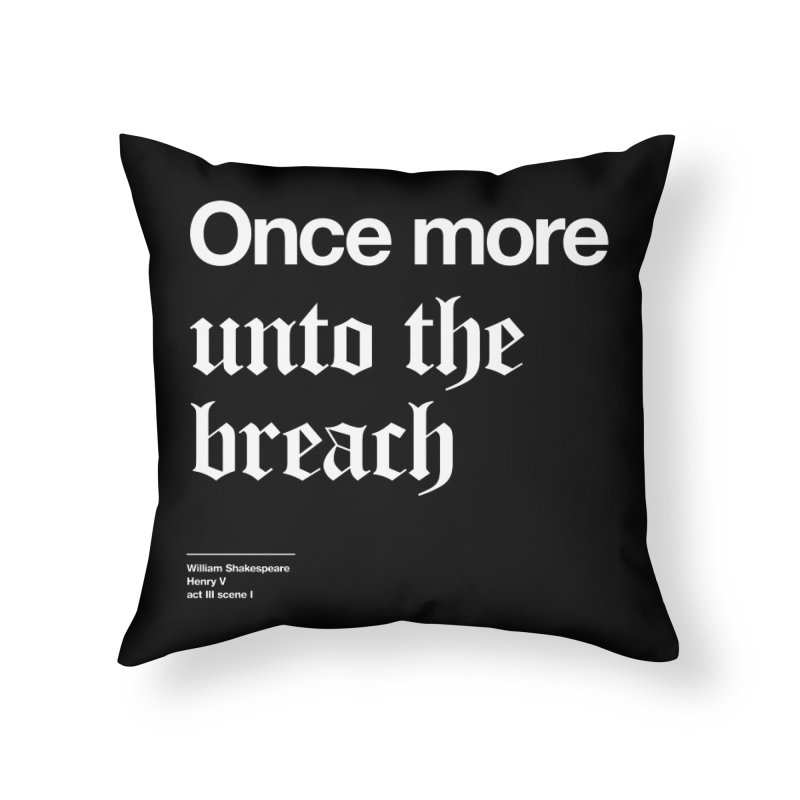 Once more unto the breach Home Throw Pillow by Shirtspeare