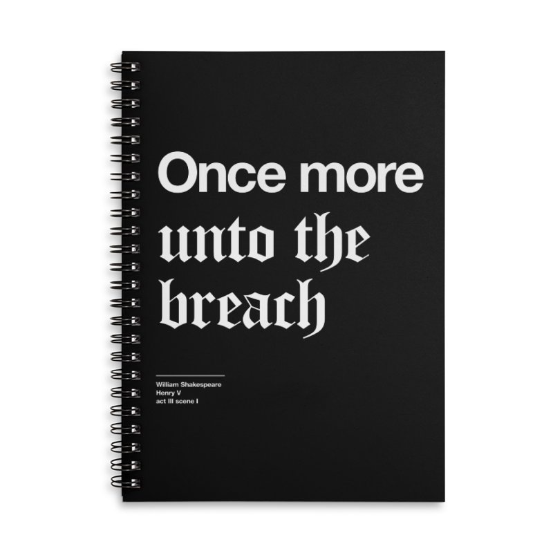 Once more unto the breach Accessories Lined Spiral Notebook by Shirtspeare