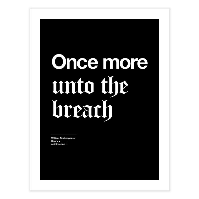 Once more unto the breach Home Fine Art Print by Shirtspeare