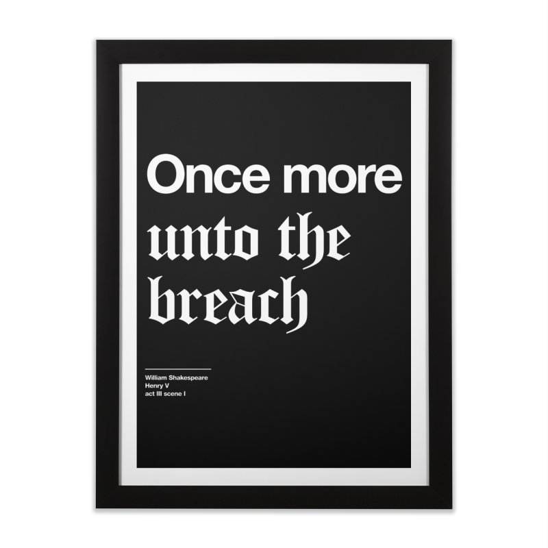 Once more unto the breach Home Framed Fine Art Print by Shirtspeare