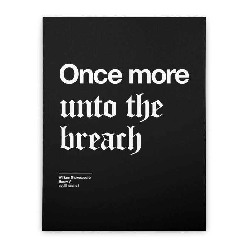 Once more unto the breach Home Stretched Canvas by Shirtspeare