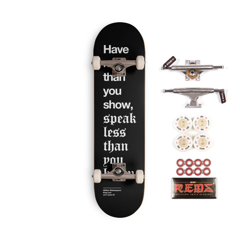 Have more than you show Accessories Skateboard by Shirtspeare