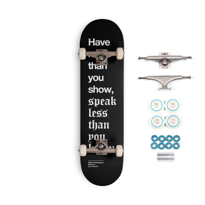 Have more than you show Accessories Complete - Basic Skateboard by Shirtspeare