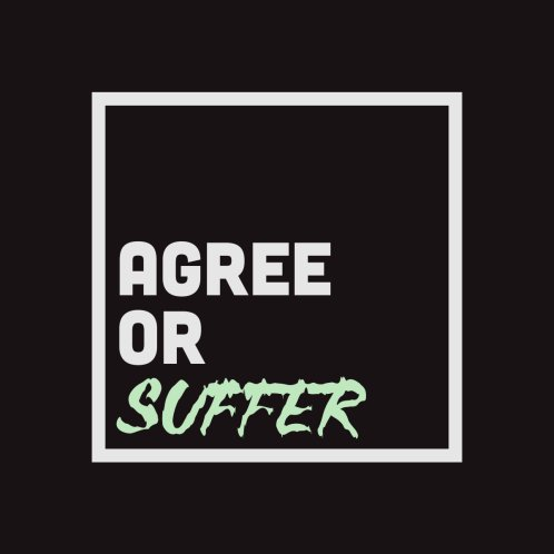 Design for Agree...or Suffer!